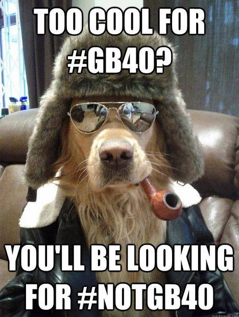 Too cool for #gb40?