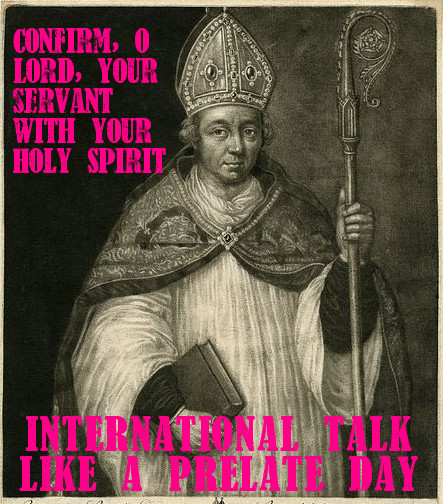 It's International Talk Like A Prelate Day! #talklikeapirate